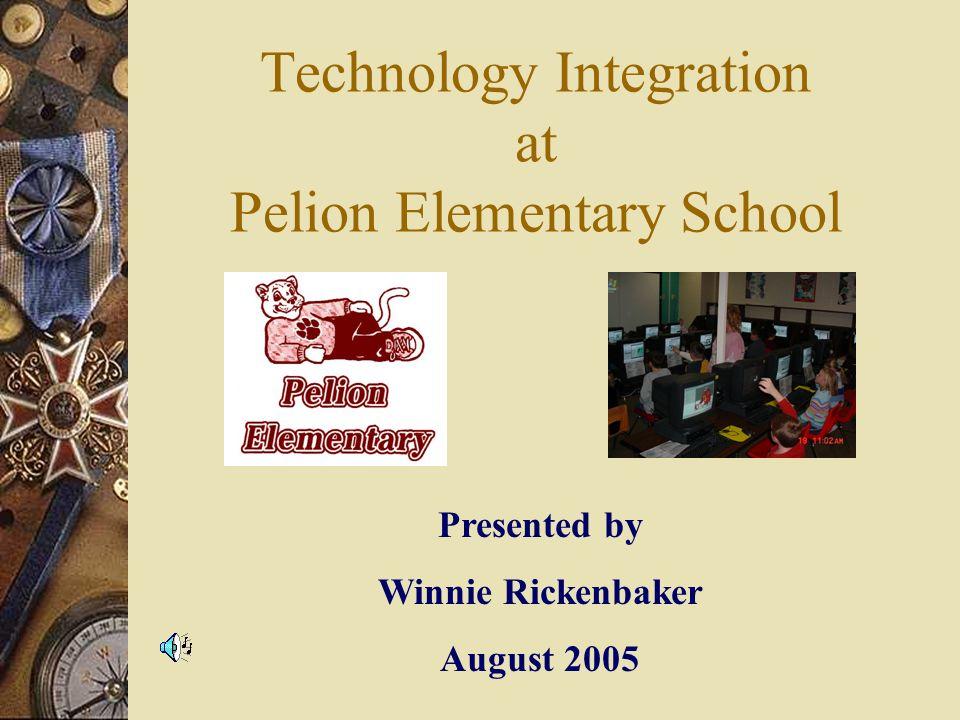 Technology Integration at Pelion Elementary School Presented by Winnie Rickenbaker August 2005