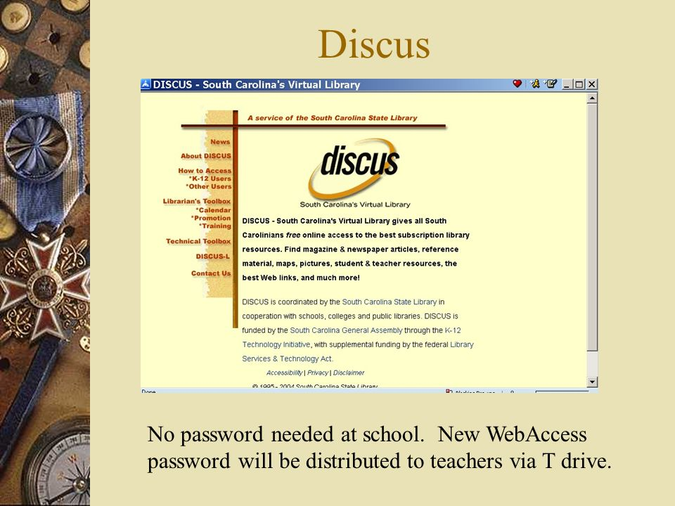 Discus No password needed at school. New WebAccess password will be distributed to teachers via T drive.