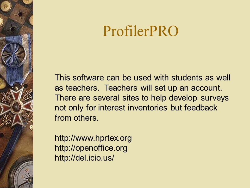 ProfilerPRO This software can be used with students as well as teachers. Teachers will set up an account. There are several sites to help develop surv