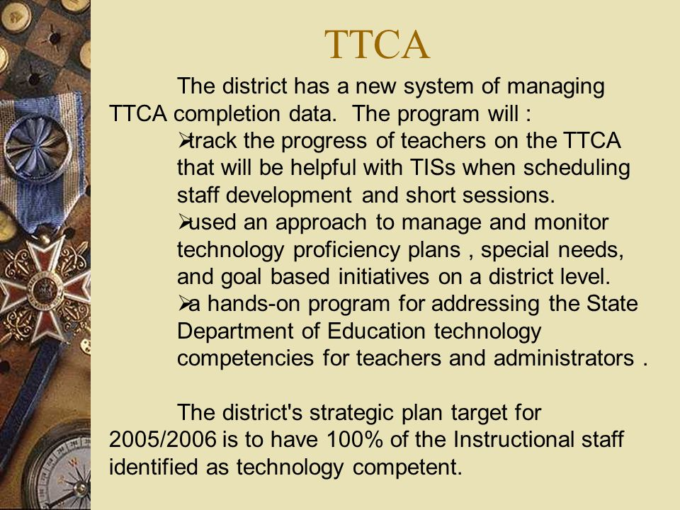 TTCA The district has a new system of managing TTCA completion data. The program will : track the progress of teachers on the TTCA that will be helpfu