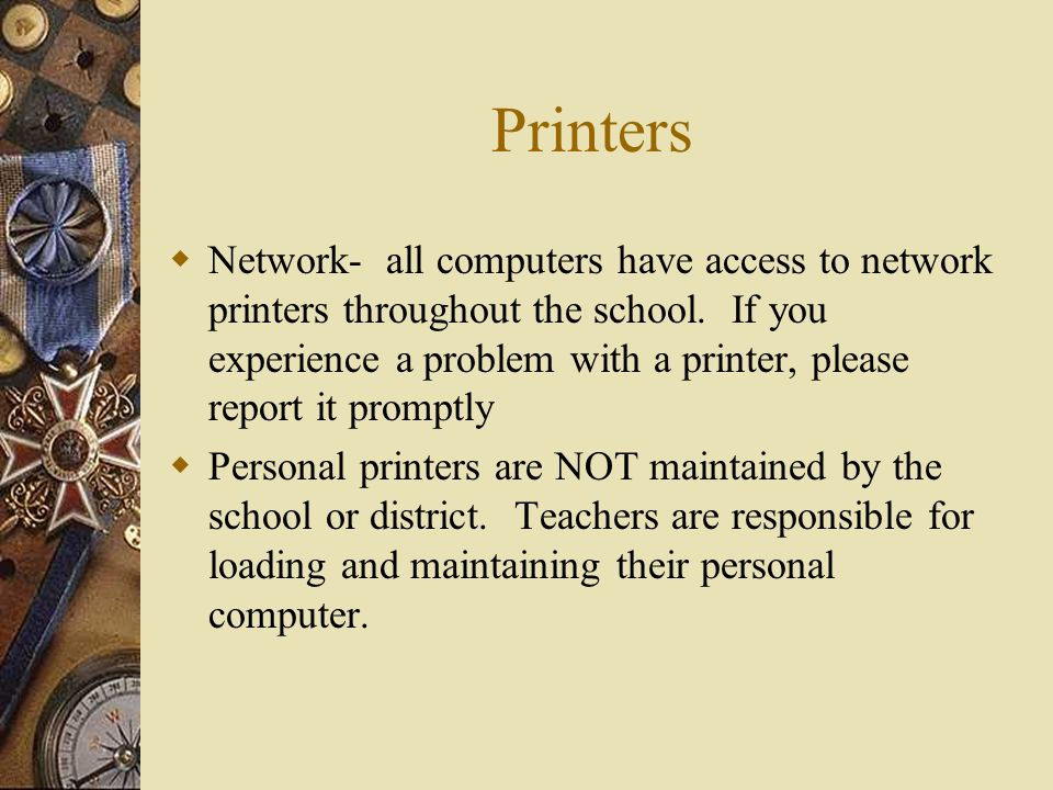 Printers Network- all computers have access to network printers throughout the school.