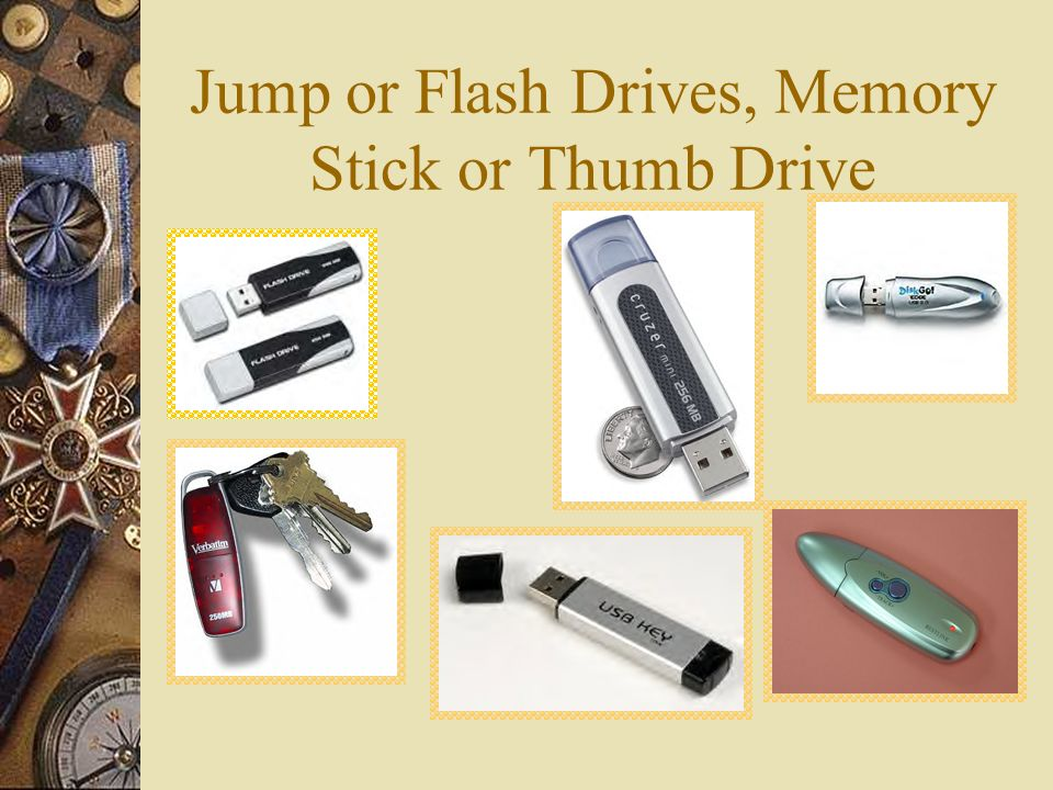 Jump or Flash Drives, Memory Stick or Thumb Drive
