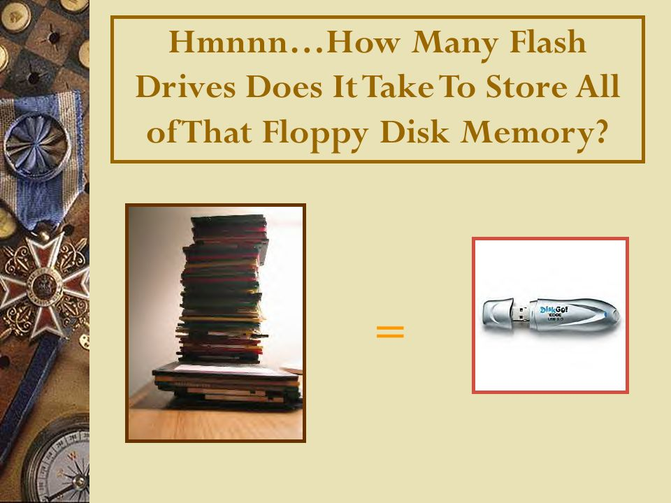 = Hmnnn…How Many Flash Drives Does It Take To Store All of That Floppy Disk Memory?