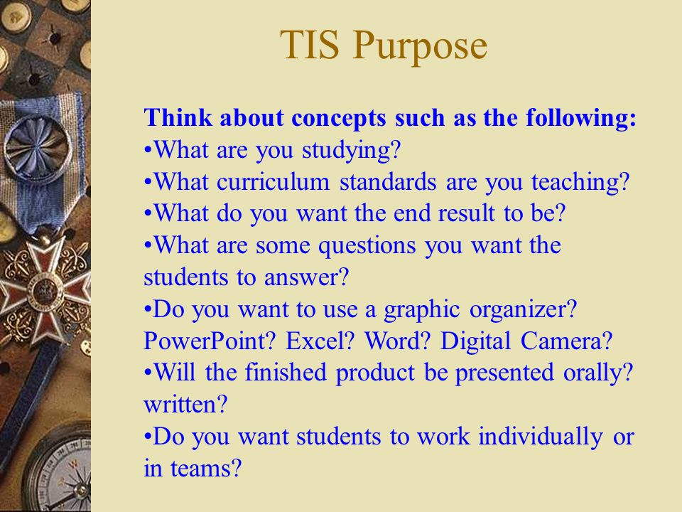 TIS Purpose Think about concepts such as the following: What are you studying.