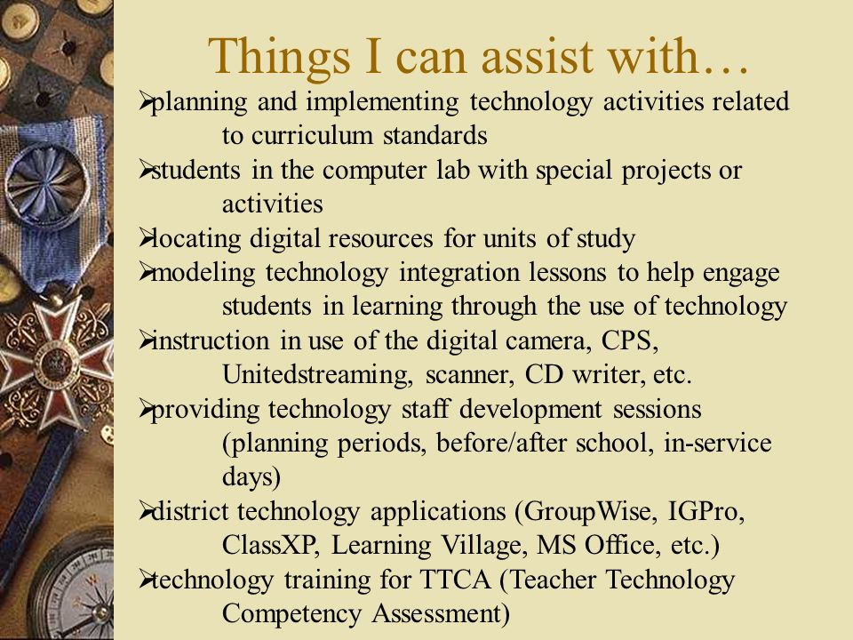 Things I can assist with… planning and implementing technology activities related to curriculum standards students in the computer lab with special pr