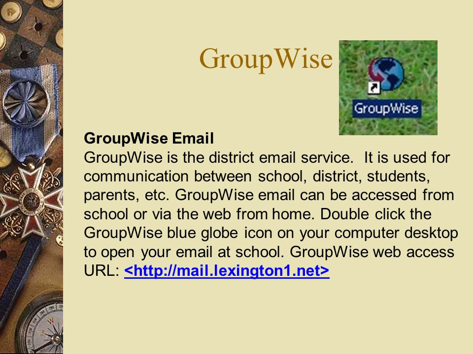 GroupWise GroupWise Email GroupWise is the district email service. It is used for communication between school, district, students, parents, etc. Grou