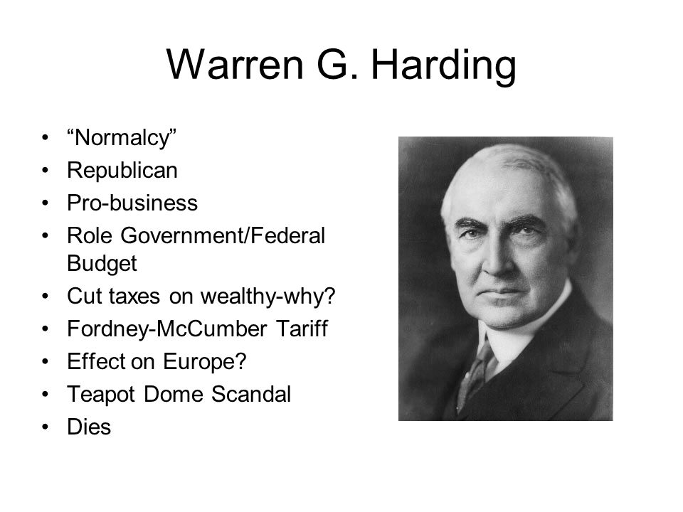 Warren G. Harding Normalcy Republican Pro-business Role Government/Federal Budget Cut taxes on wealthy-why? Fordney-McCumber Tariff Effect on Europe?