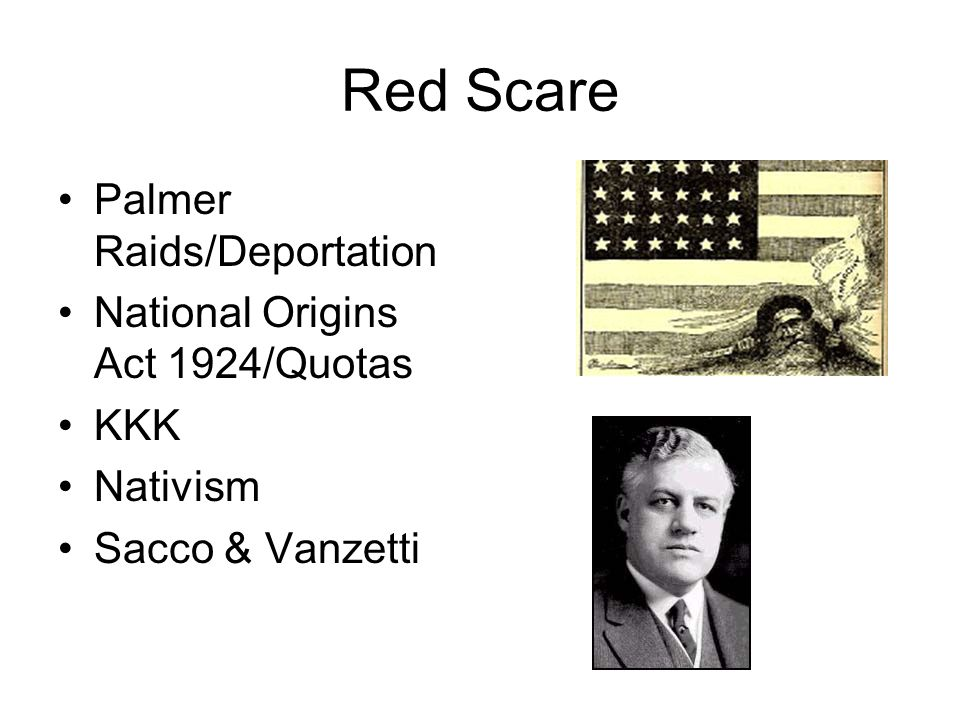 Red Scare Palmer Raids/Deportation National Origins Act 1924/Quotas KKK Nativism Sacco & Vanzetti