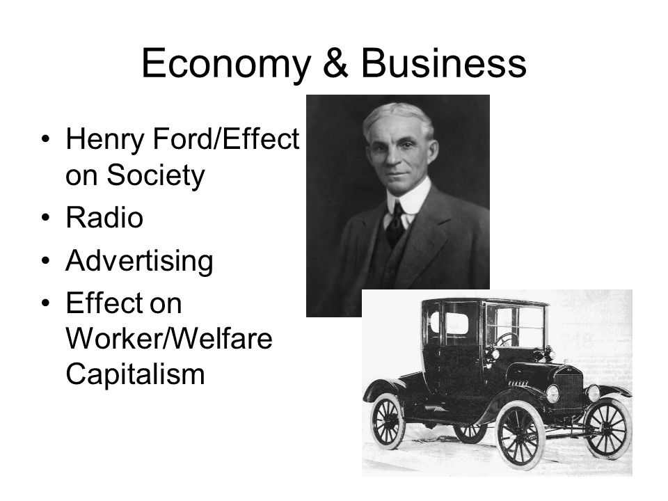 Economy & Business Henry Ford/Effect on Society Radio Advertising Effect on Worker/Welfare Capitalism
