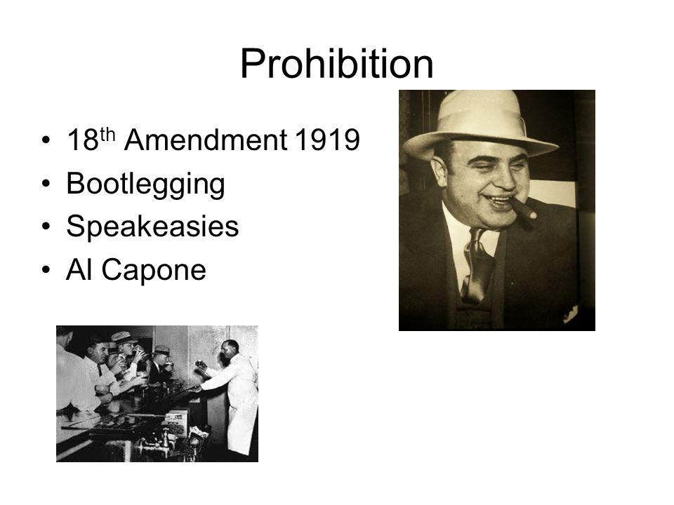 Prohibition 18 th Amendment 1919 Bootlegging Speakeasies Al Capone