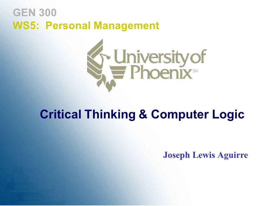 GEN 300 WS5: Personal Management Joseph Lewis Aguirre Critical Thinking & Computer Logic