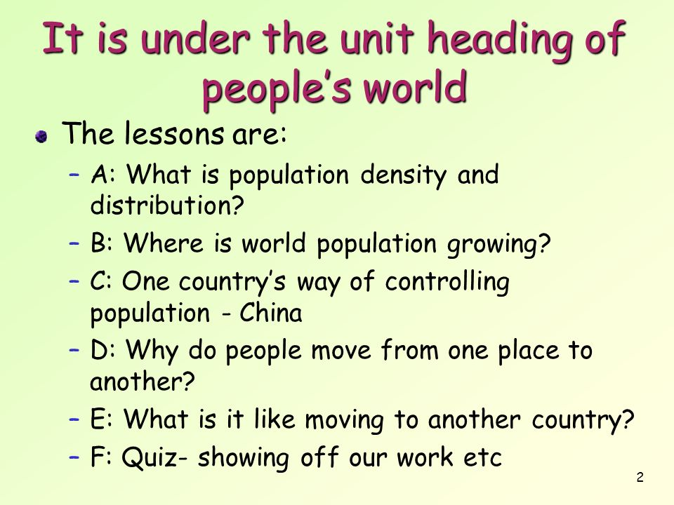 2 It is under the unit heading of peoples world The lessons are: –A: What is population density and distribution? –B: Where is world population growin