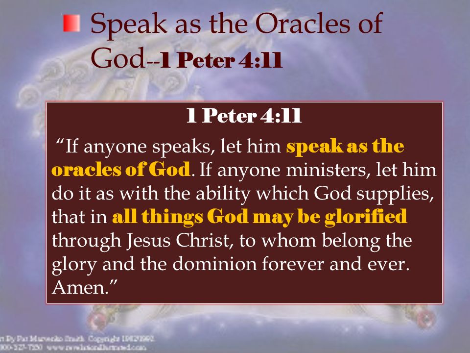 Speak as the Oracles of God -- 1 Peter 4:11 1 Peter 4:11 If anyone speaks, let him speak as the oracles of God.