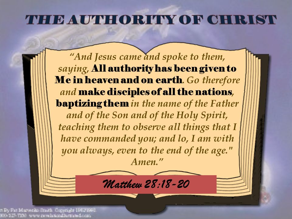 And Jesus came and spoke to them, saying, All authority has been given to Me in heaven and on earth.