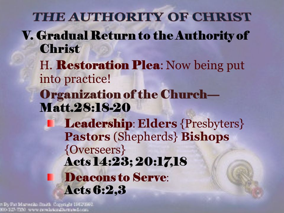 V. Gradual Return to the Authority of Christ H. Restoration Plea : Now being put into practice.