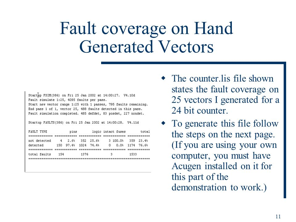 11 Fault coverage on Hand Generated Vectors The counter.lis file shown states the fault coverage on 25 vectors I generated for a 24 bit counter. To ge