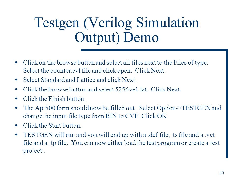 20 Testgen (Verilog Simulation Output) Demo Click on the browse button and select all files next to the Files of type.