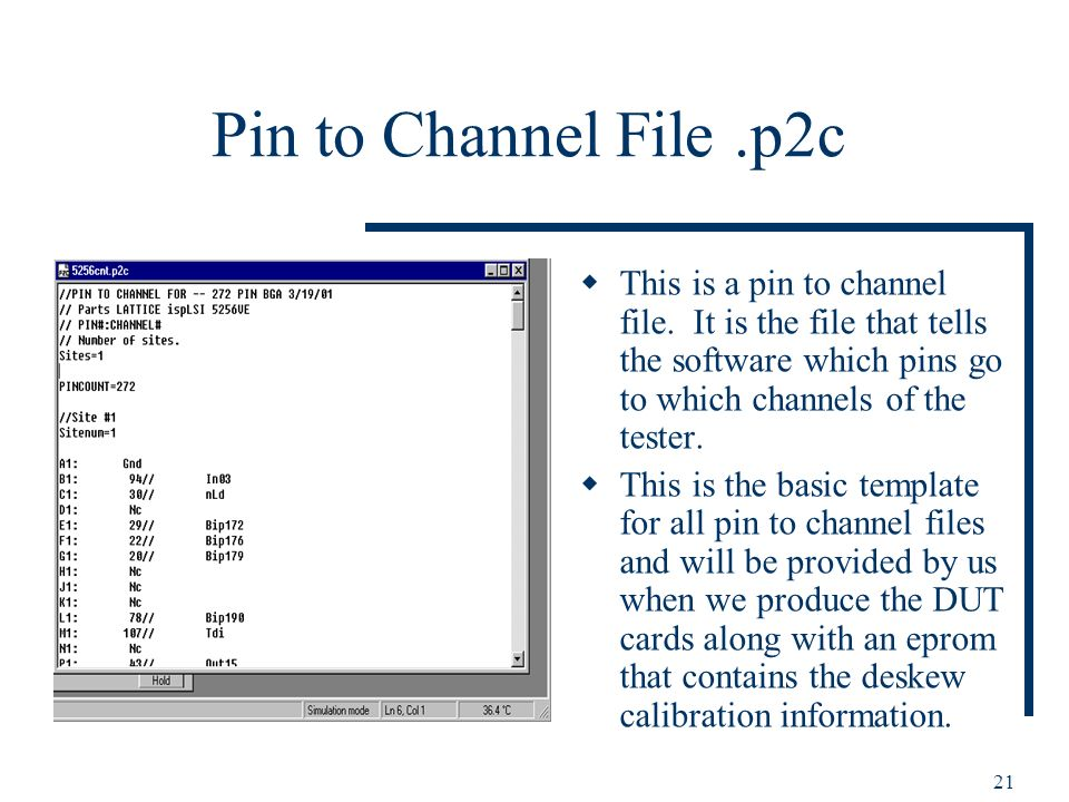 21 Pin to Channel File.p2c This is a pin to channel file. It is the file that tells the software which pins go to which channels of the tester. This i