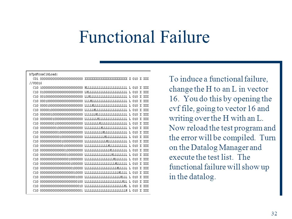 32 Functional Failure To induce a functional failure, change the H to an L in vector 16. You do this by opening the cvf file, going to vector 16 and w