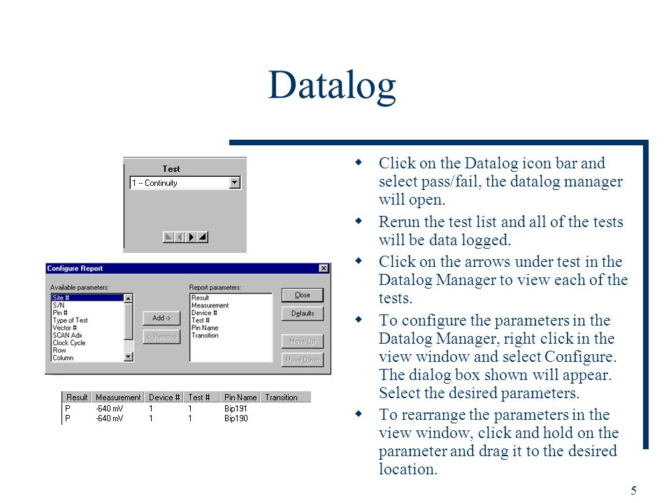 5 Datalog Click on the Datalog icon bar and select pass/fail, the datalog manager will open. Rerun the test list and all of the tests will be data log