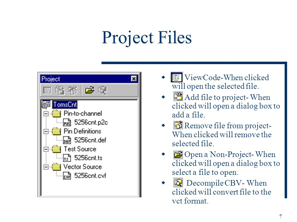 7 Project Files ViewCode-When clicked will open the selected file.
