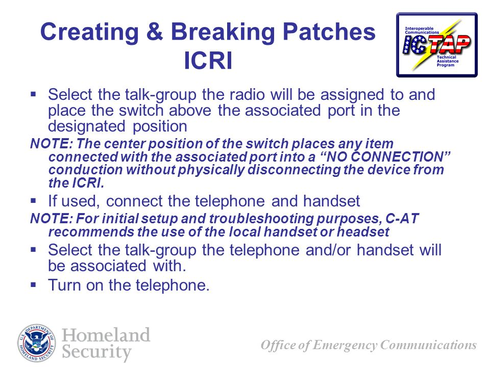 Office of Emergency Communications Creating & Breaking Patches ICRI Select the talk-group the radio will be assigned to and place the switch above the