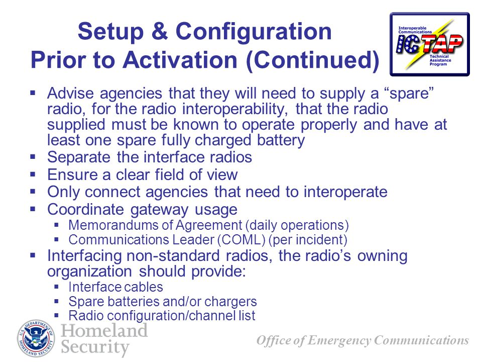 Office of Emergency Communications Setup & Configuration Prior to Activation (Continued) Advise agencies that they will need to supply a spare radio,