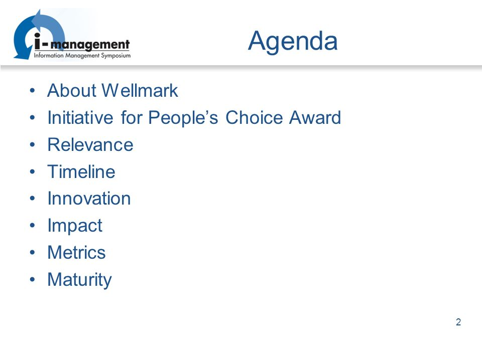 Agenda About Wellmark Initiative for Peoples Choice Award Relevance Timeline Innovation Impact Metrics Maturity 2