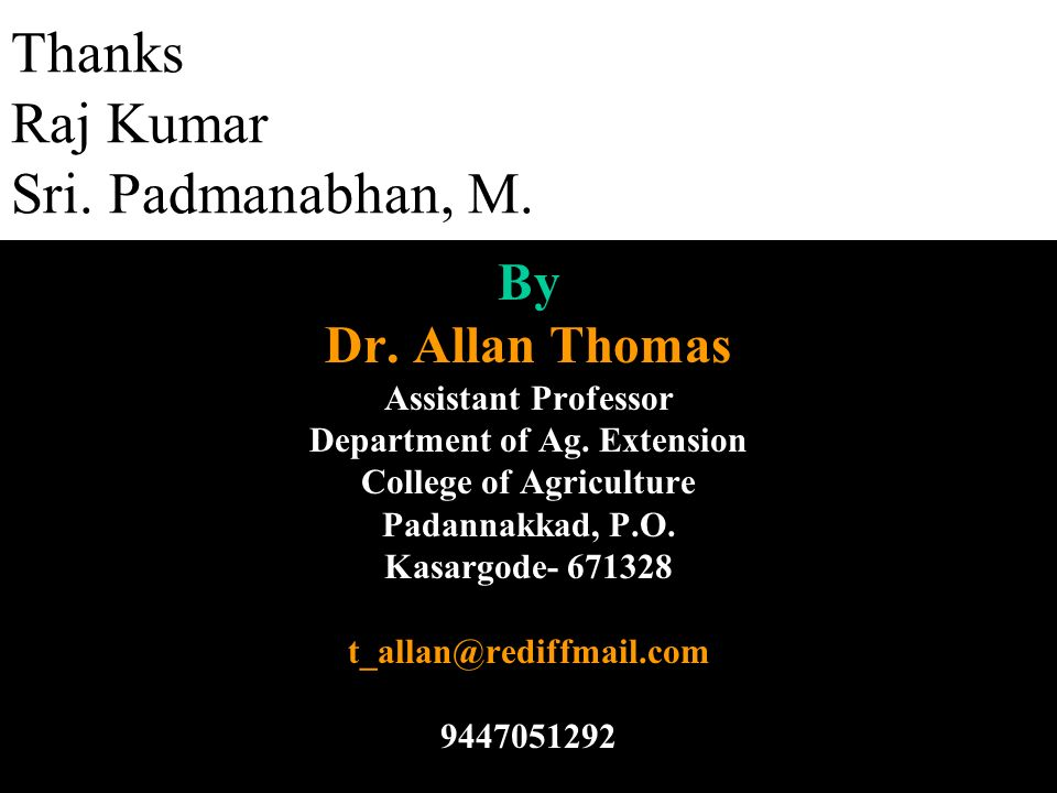 Thanks Raj Kumar Sri. Padmanabhan, M. By Dr. Allan Thomas Assistant Professor Department of Ag.