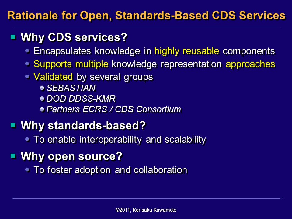 ©2011, Kensaku Kawamoto Rationale for Open, Standards-Based CDS Services Why CDS services.