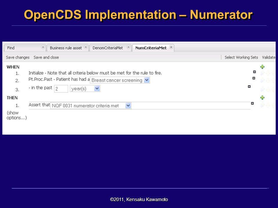 ©2011, Kensaku Kawamoto OpenCDS Implementation – Numerator