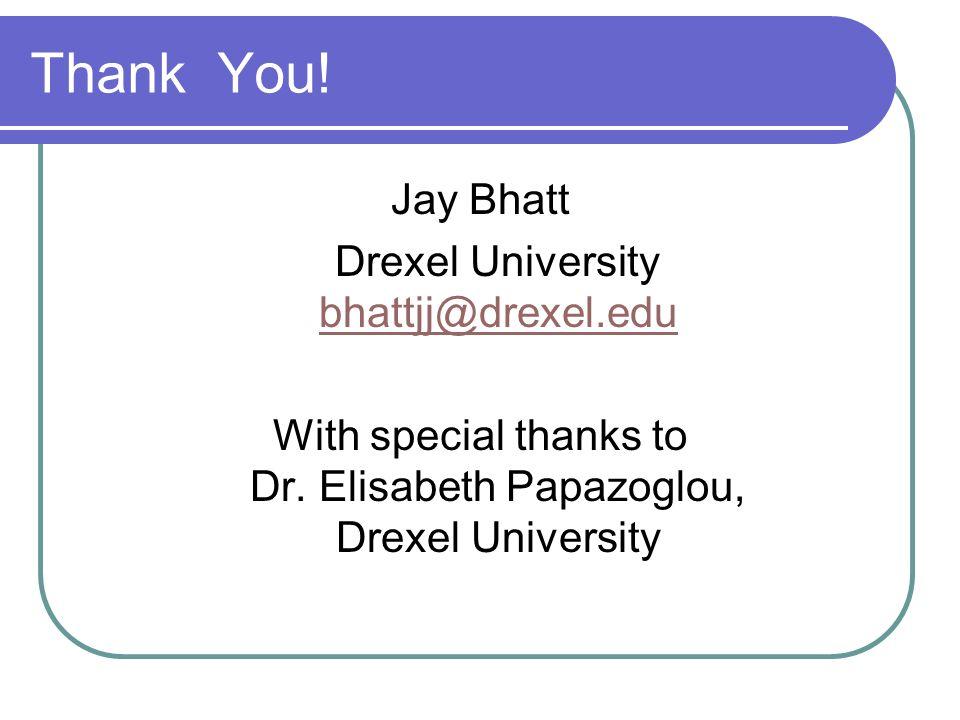 Thank You! Jay Bhatt Drexel University bhattjj@drexel.edu bhattjj@drexel.edu With special thanks to Dr. Elisabeth Papazoglou, Drexel University