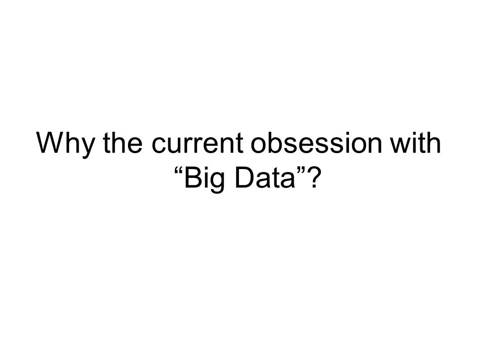 Why the current obsession with Big Data?