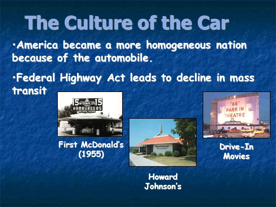The Culture of the Car Car registrations: 1945 25,000,000 1960 60,000,000 2-family cars doubles from 1951-1958 1956 Interstate Highway Act largest pub