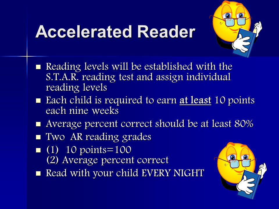 Accelerated Reader Reading levels will be established with the S.T.A.R. reading test and assign individual reading levels Reading levels will be estab