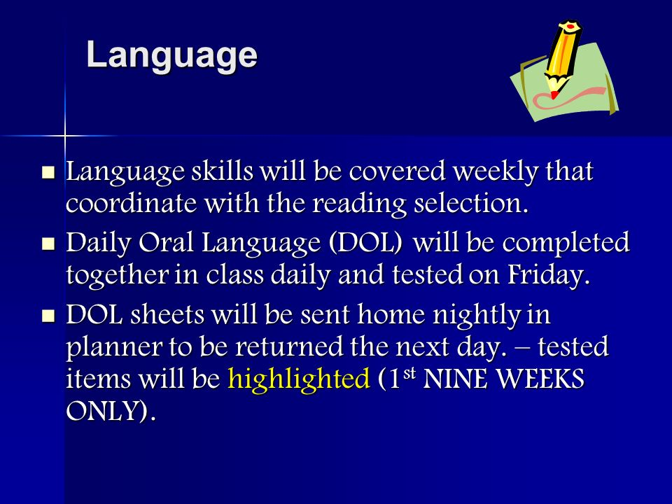 Language Language skills will be covered weekly that coordinate with the reading selection.