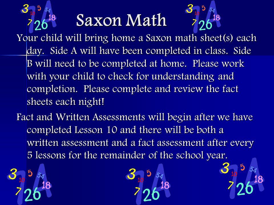 Saxon Math Saxon Math Your child will bring home a Saxon math sheet(s) each day.