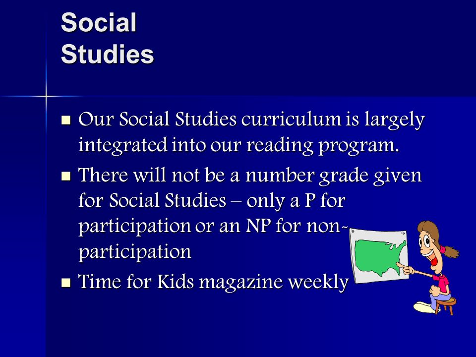 Social Studies Our Social Studies curriculum is largely integrated into our reading program.