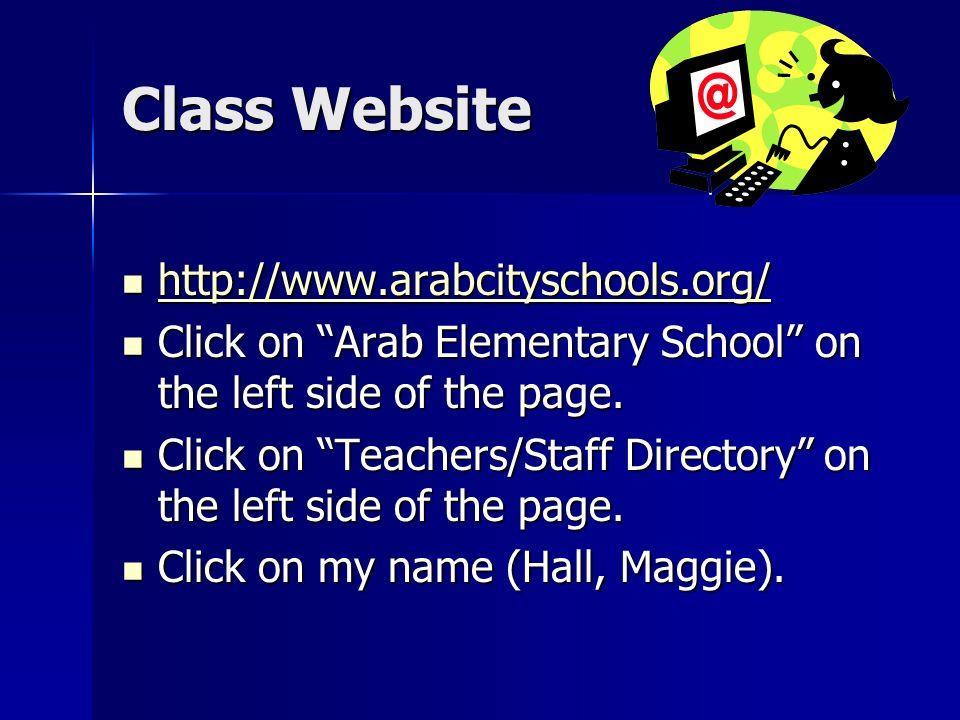 Class Website http://www.arabcityschools.org/ http://www.arabcityschools.org/ http://www.arabcityschools.org/ Click on Arab Elementary School on the l