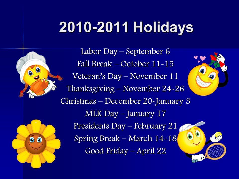 2010-2011 Holidays Labor Day – September 6 Fall Break – October 11-15 Veterans Day – November 11 Thanksgiving – November 24-26 Christmas – December 20-January 3 MLK Day – January 17 Presidents Day – February 21 Spring Break – March 14-18 Good Friday – April 22