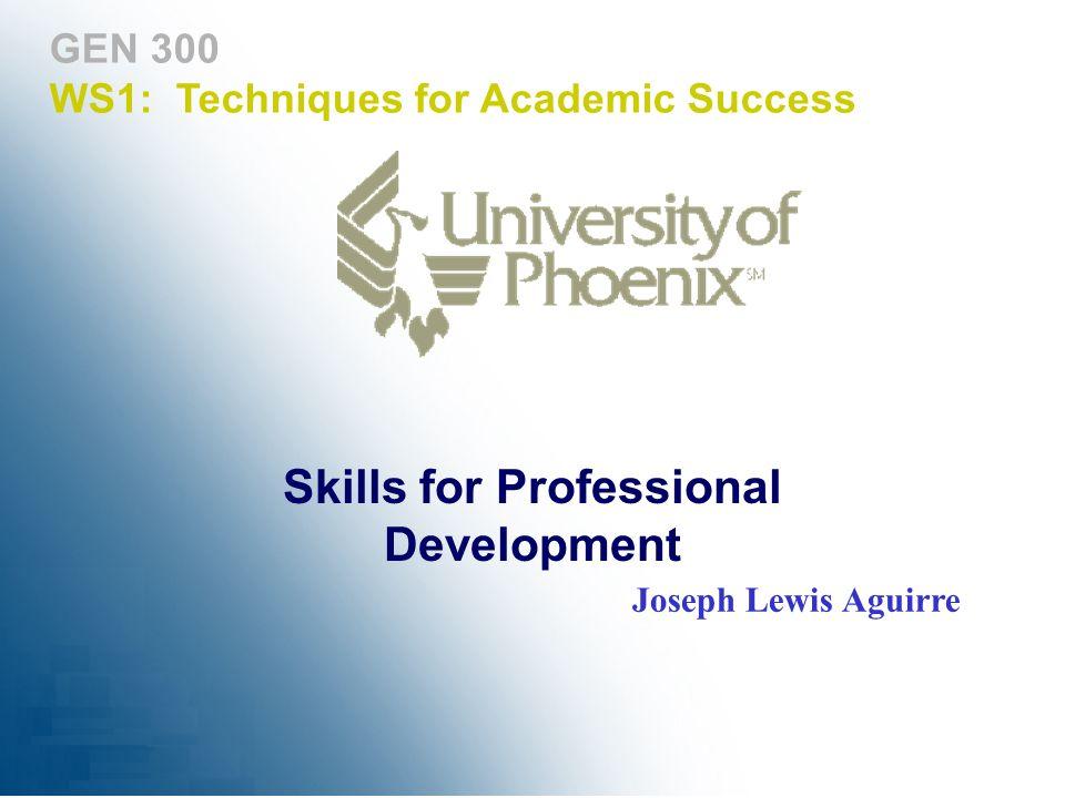 GEN 300 WS1: Techniques for Academic Success Joseph Lewis Aguirre Skills for Professional Development