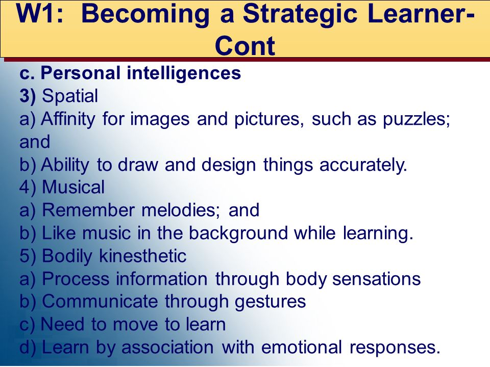 W1: Becoming a Strategic Learner- Cont c. Personal intelligences 3) Spatial a) Affinity for images and pictures, such as puzzles; and b) Ability to dr
