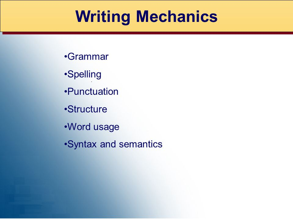 Writing Mechanics Grammar Spelling Punctuation Structure Word usage Syntax and semantics