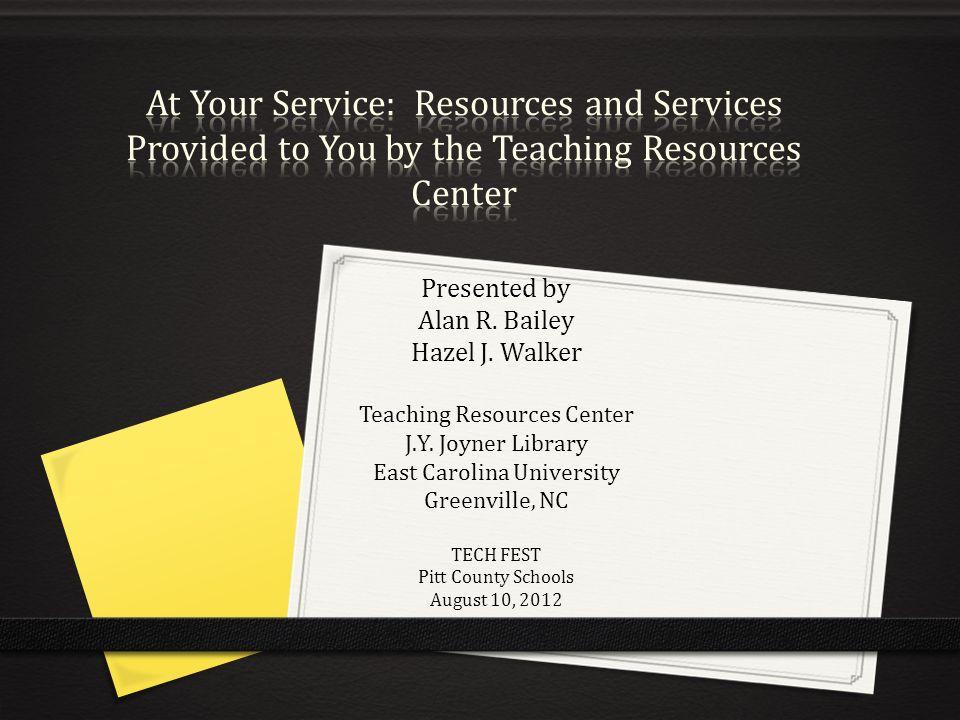 Presented by Alan R. Bailey Hazel J. Walker Teaching Resources Center J.Y. Joyner Library East Carolina University Greenville, NC TECH FEST Pitt Count