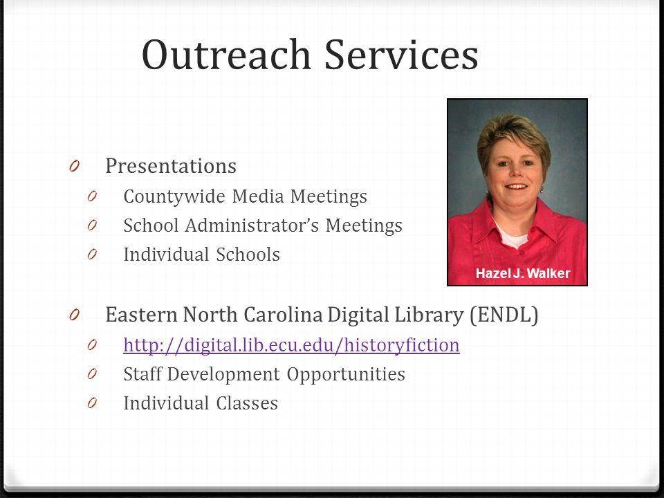 Outreach Services 0 Presentations 0 Countywide Media Meetings 0 School Administrators Meetings 0 Individual Schools 0 Eastern North Carolina Digital L