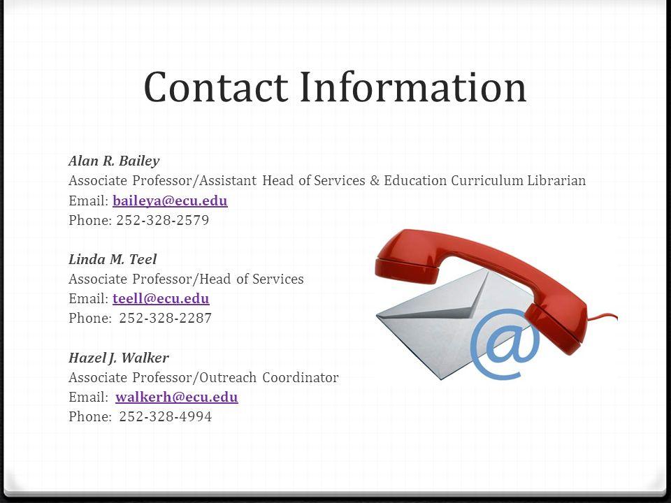 Contact Information Alan R. Bailey Associate Professor/Assistant Head of Services & Education Curriculum Librarian Email: baileya@ecu.edubaileya@ecu.e