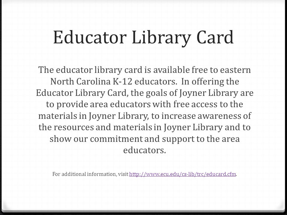 The educator library card is available free to eastern North Carolina K-12 educators. In offering the Educator Library Card, the goals of Joyner Libra
