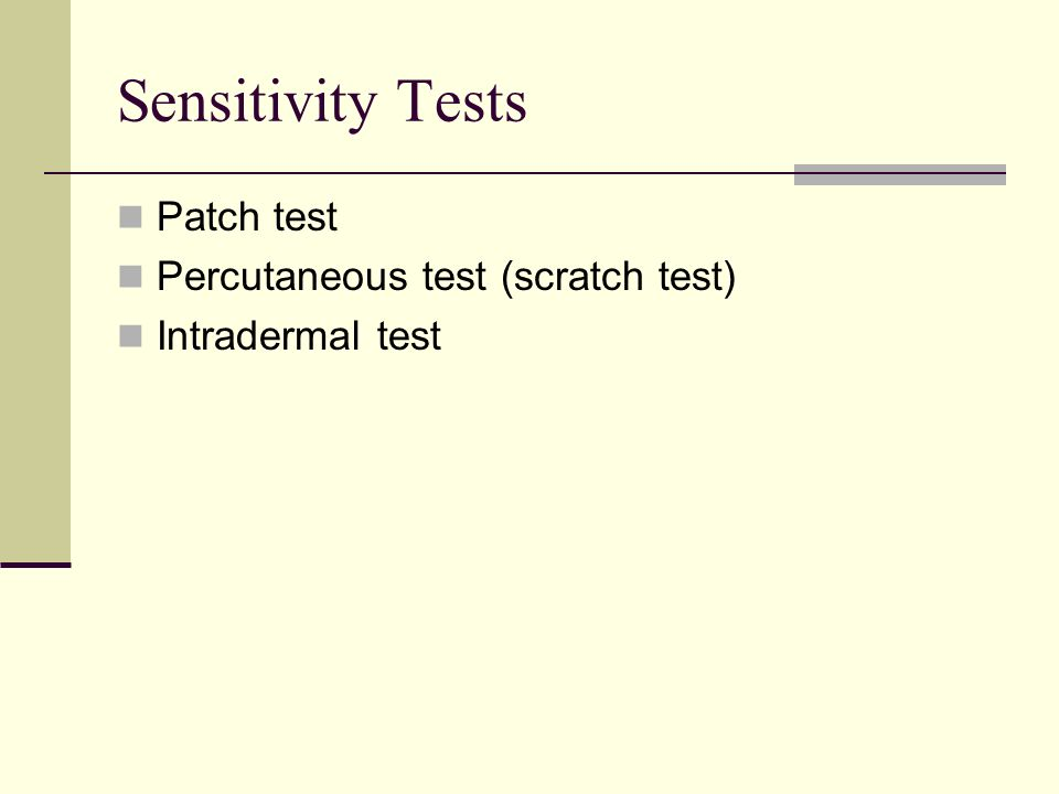 Sensitivity Tests Patch test Percutaneous test (scratch test) Intradermal test