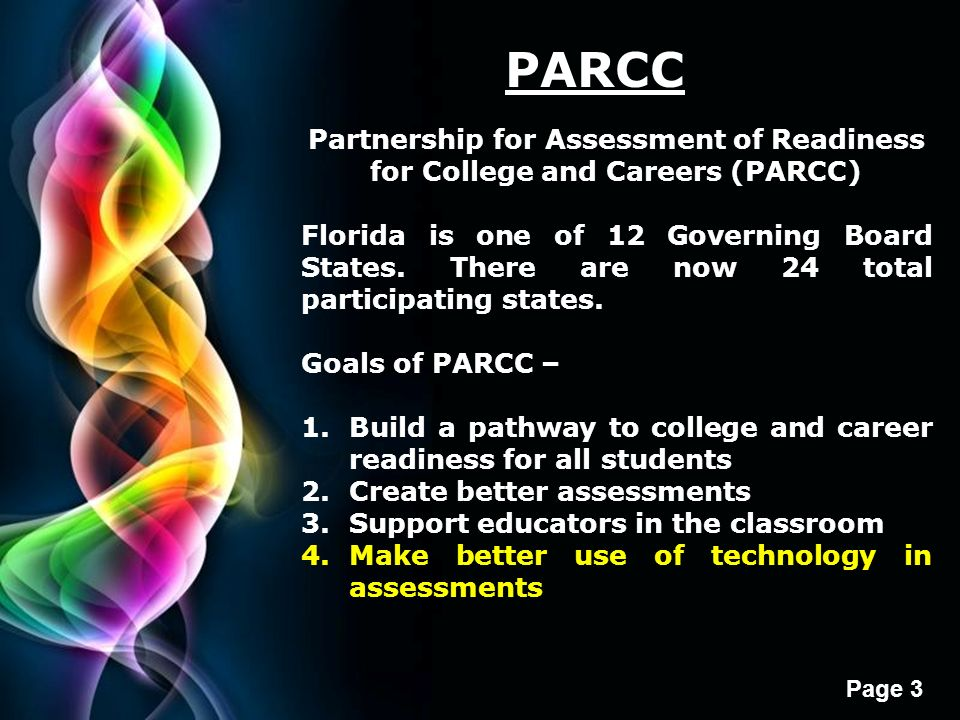 Free Powerpoint Templates Page 3 PARCC Partnership for Assessment of Readiness for College and Careers (PARCC) Florida is one of 12 Governing Board St