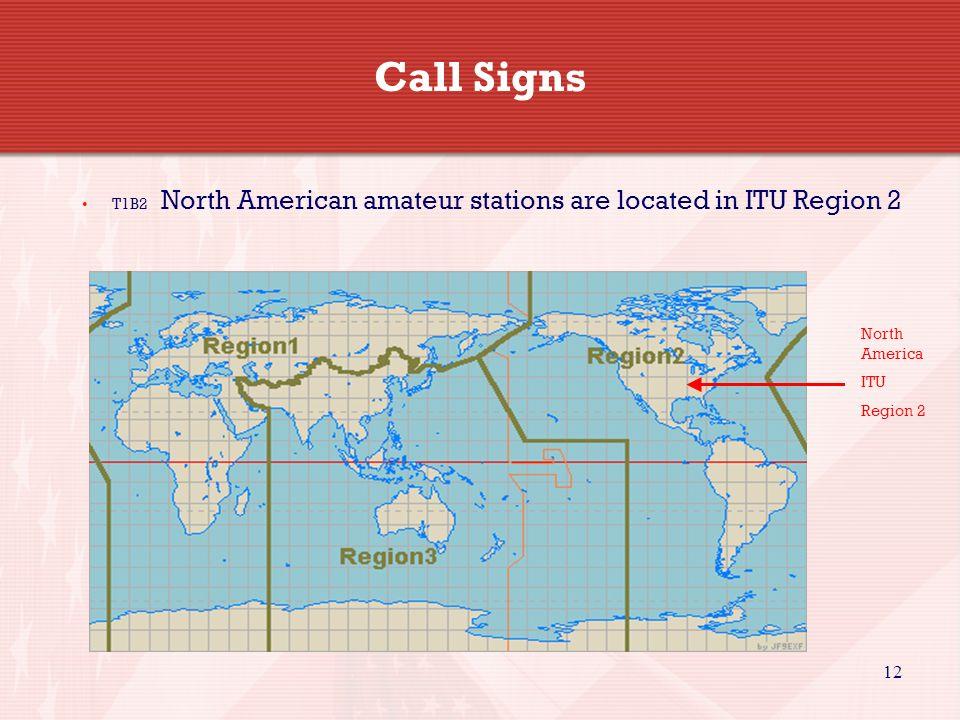 12 Call Signs T1B2 North American amateur stations are located in ITU Region 2 North America ITU Region 2